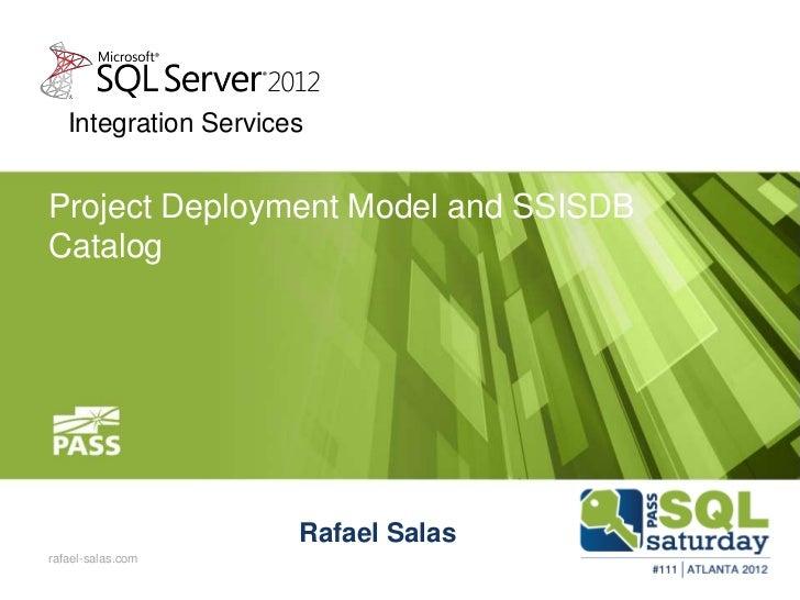Integration ServicesProject Deployment Model and SSISDBCatalog                      Rafael Salasrafael-salas.com