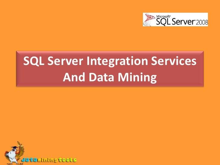 SQL Server Integration ServicesAnd Data Mining<br />