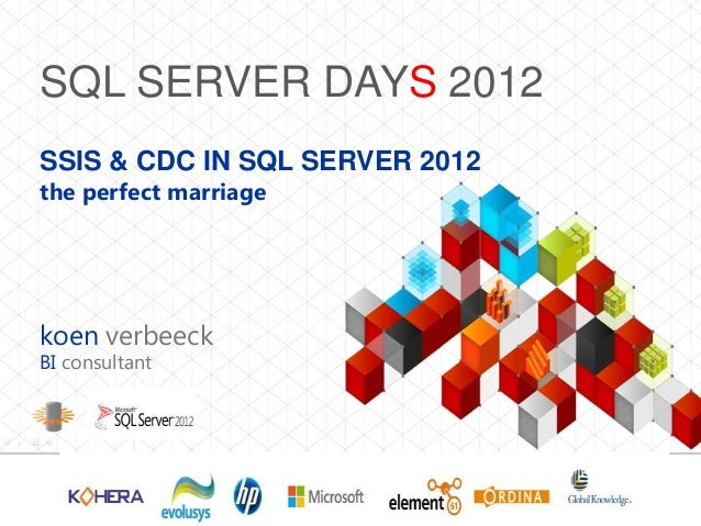 SQL SERVER DAYS 2012SSIS & CDC IN SQL SERVER 2012the perfect marriagekoen verbeeckBI consultant