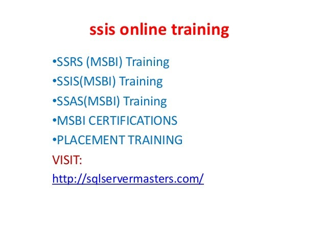 ssis online training •SSRS (MSBI) Training •SSIS(MSBI) Training •SSAS(MSBI) Training •MSBI CERTIFICATIONS •PLACEMENT TRAIN...