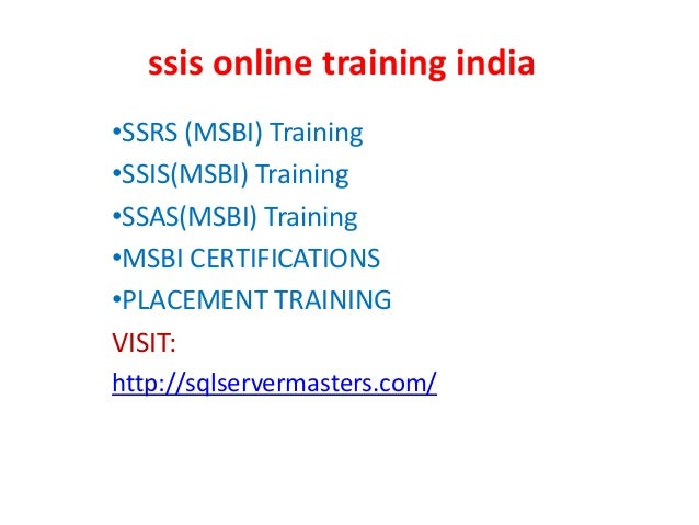 ssis online training india •SSRS (MSBI) Training •SSIS(MSBI) Training •SSAS(MSBI) Training •MSBI CERTIFICATIONS •PLACEMENT...