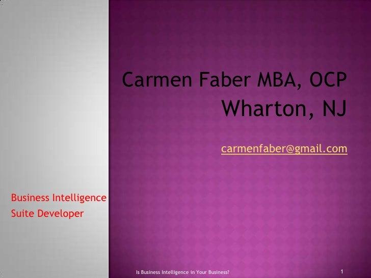 Carmen Faber MBA, OCP<br />Wharton, NJ<br />carmenfaber@gmail.com<br />Business Intelligence <br />Suite Developer<br />1<...