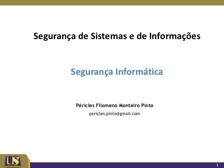 Segurança de Sistemas e de Informações        Segurança Informática         Péricles Filomeno Monteiro Pinto              ...