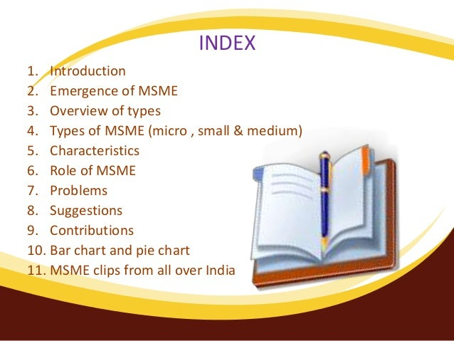INDEX 1. Introduction 2. Emergence of MSME 3. Overview of types 4. Types of MSME (micro , small & medium) 5. Characteristi...