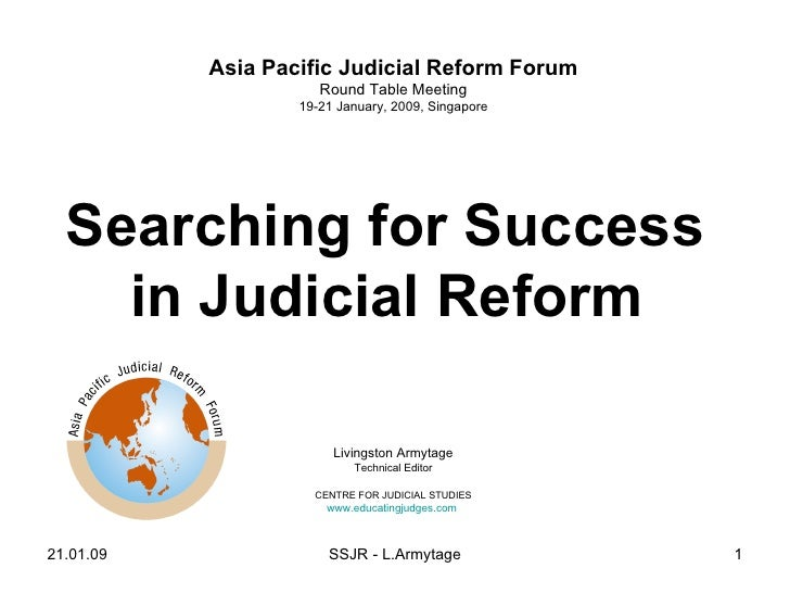 Asia Pacific Judicial Reform Forum Round Table Meeting 19-21 January, 2009, Singapore Searching for Success  in Judicial R...