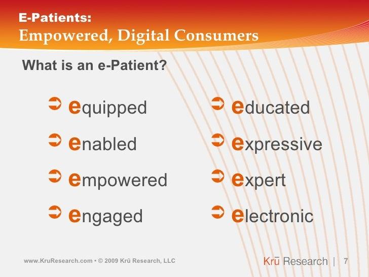 E-Patients: Empowered, Digital Consumers <ul><li>What is an e-Patient? </li></ul><ul><ul><li>e lectronic </li></ul></ul><u...