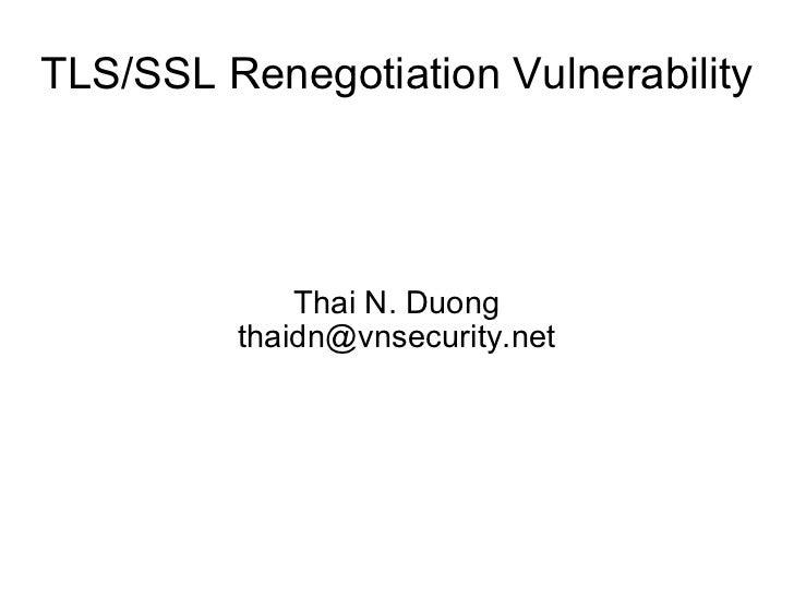 TLS/SSL Renegotiation Vulnerability Thai N. Duong [email_address]