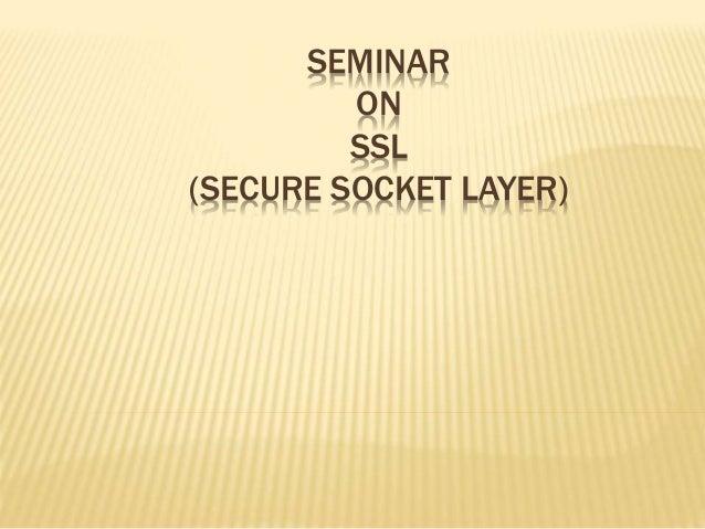 SEMINAR ON SSL (SECURE SOCKET LAYER)