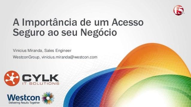 A Importância de um Acesso Seguro ao seu Negócio Vinicius Miranda, Sales Engineer WestconGroup, vinicius.miranda@westcon.c...