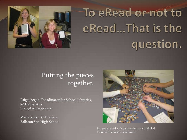 Putting the pieces                        together.Paige Jaeger, Coordinator for School Libraries,infolit4U@twitterLibrary...