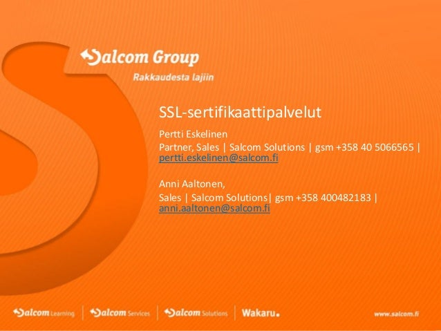 SSL-sertifikaattipalvelut Pertti Eskelinen Partner, Sales | Salcom Solutions | gsm +358 40 5066565 | pertti.eskelinen@salc...