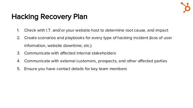 Hacking Recovery Plan 1. Check with I.T. and/or your website host to determine root cause, and impact 2. Create scenario...