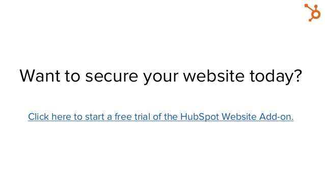 Want to secure your website today? Click here to start a free trial of the HubSpot Website Add-on.