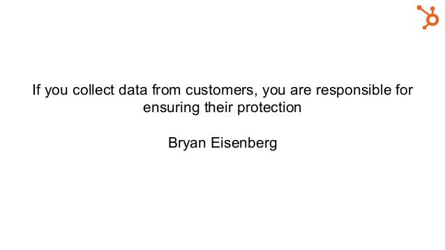 If you collect data from customers, you are responsible for ensuring their protection Bryan Eisenberg