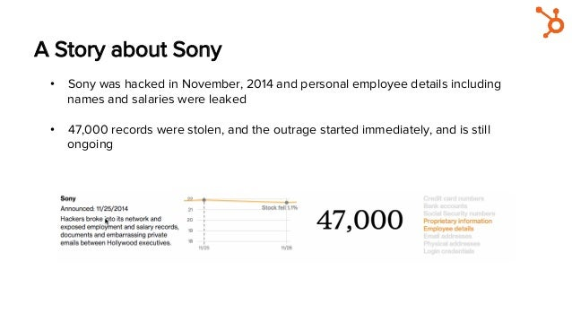 A Story about Sony • Sony was hacked in November, 2014 and personal employee details including names and salaries were le...