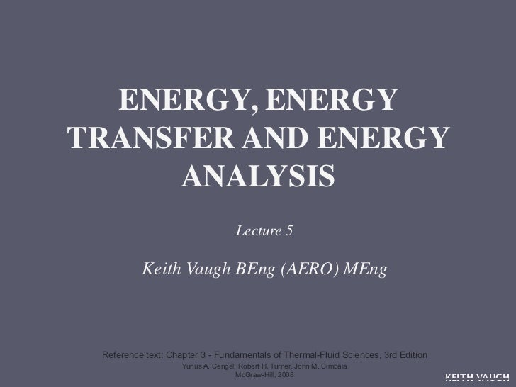 ENERGY, ENERGYTRANSFER AND ENERGY     ANALYSIS                                    Lecture 5          Keith Vaugh BEng (AER...
