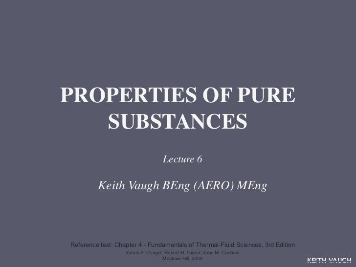 PROPERTIES OF PURE   SUBSTANCES                                   Lecture 6         Keith Vaugh BEng (AERO) MEngReference ...