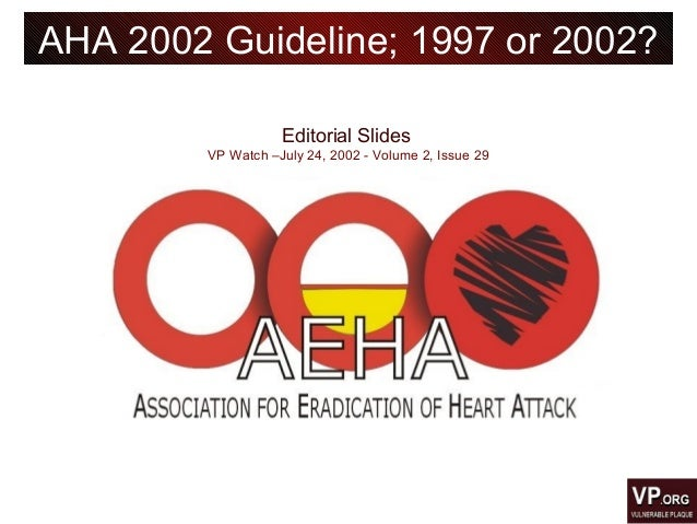 Editorial Slides VP Watch –July 24, 2002 - Volume 2, Issue 29 AHA 2002 Guideline; 1997 or 2002?