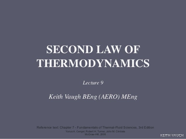 SECOND LAW OFTHERMODYNAMICS                                 Lecture 9        Keith Vaugh BEng (AERO) MEngReference text: C...