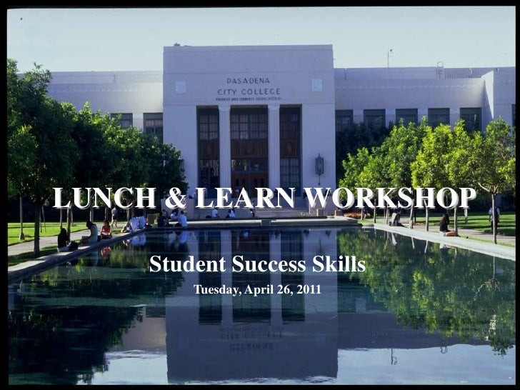 LUNCH & LEARN WORKSHOP<br />Student Success Skills<br />Tuesday, April 26, 2011<br />