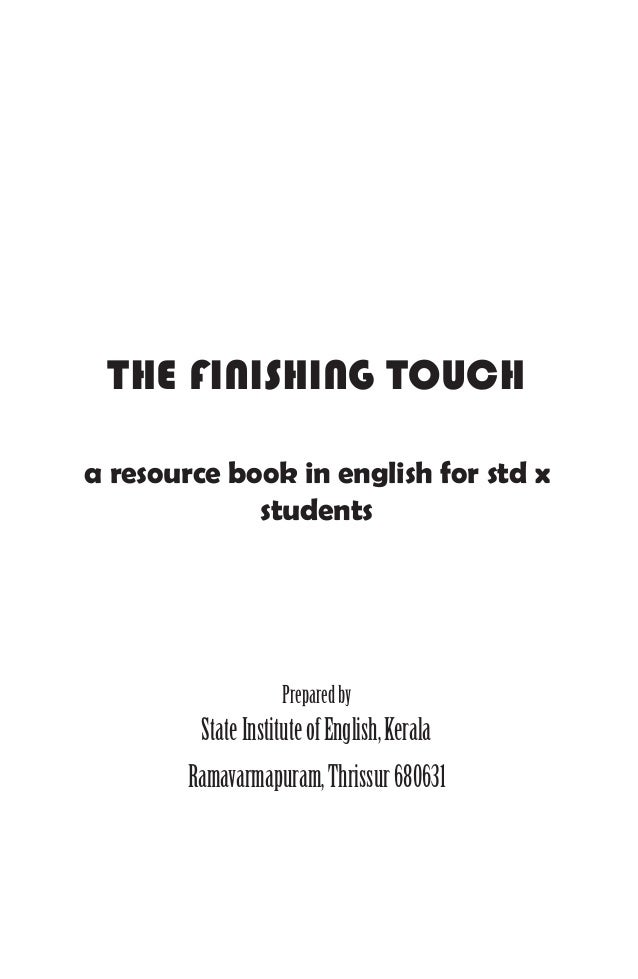 THE FINISHING TOUCH a resource book in english for std x students Preparedby StateInstituteofEnglish,Kerala Ramavarmapuram...