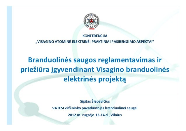 """KONFERENCIJA    """"VISAGINOATOMINĖELEKTRINĖ:PRAKTINIAIPASIRENGIMOASPEKTAI""""  Branduolinėssaugosreglamentavimasirp..."""
