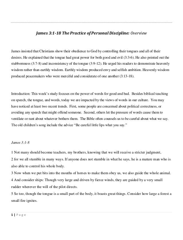 1 | P a g e James 3:1-18 The Practice of Personal Discipline: Overview James insisted that Christians show their obedience...