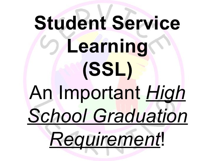 Student Service Learning (SSL) An Important  High School Graduation Requirement !