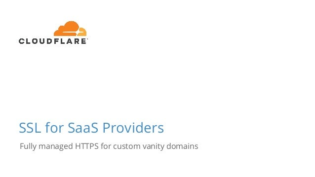SSL for SaaS Providers Fully managed HTTPS for custom vanity domains