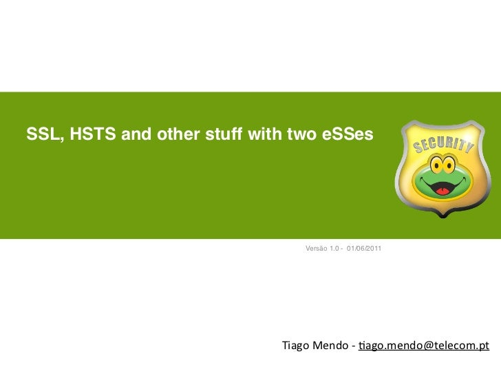 SSL, HSTS and other stuff with two eSSes                                  Versão 1.0 - 01/06/2011                         ...
