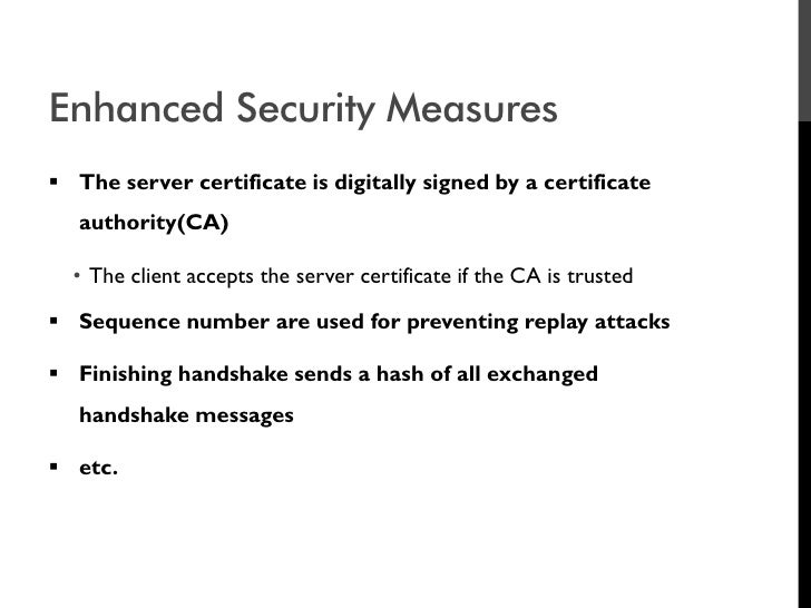 Enhanced Security Measures  The server certificate is digitally signed by a certificate    authority(CA)    • The client ...