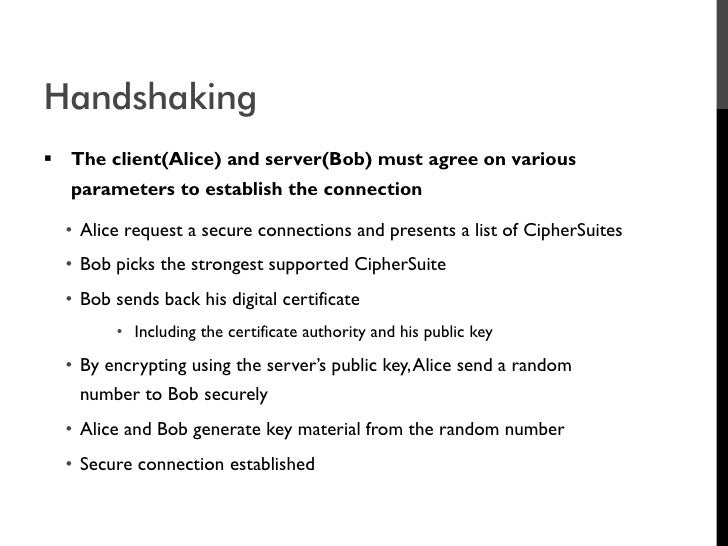 Handshaking  The client(Alice) and server(Bob) must agree on various   parameters to establish the connection    • Alice ...