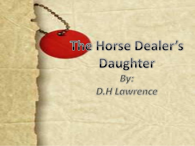 daughter dealer essay horse The horse dealer's daughter: love essays: over 180,000 the horse dealer's daughter: love essays, the horse dealer's daughter: love term papers, the horse dealer's daughter: love research paper, book reports 184 990 essays, term and research papers available for unlimited access.