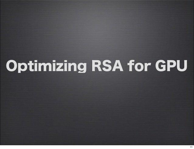 Optimizing RSA for GPU                         11