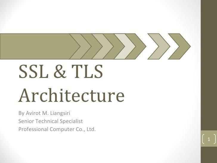 SSL & TLSArchitectureBy Avirot M. LiangsiriSenior Technical SpecialistProfessional Computer Co., Ltd.                     ...