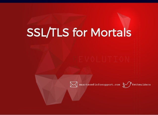SSL/TLS for MortalsSSL/TLS for Mortals @mthmuldersmaartenm@infosupport.com