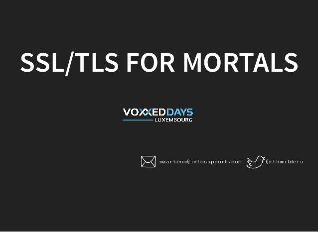 SSL/TLS FOR MORTALS @mthmuldersmaartenm@infosupport.com