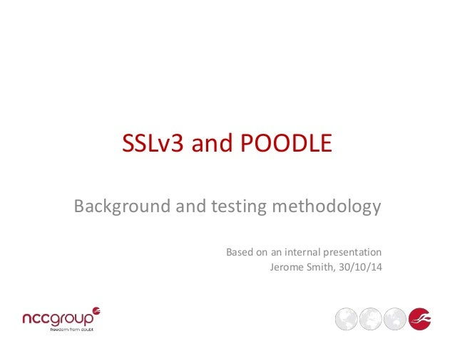 SSLv3 and POODLE  Background and testing methodology  Based on an internal presentation  Jerome Smith, 30/10/14