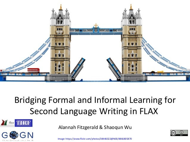 Bridging Formal and Informal Learning for Second Language Writing in FLAX Alannah Fitzgerald & Shaoqun Wu Image: https://w...