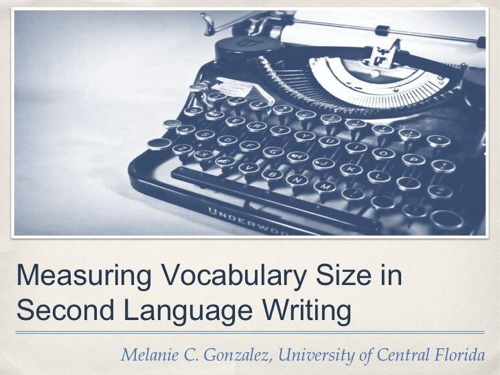 Measuring Vocabulary Size inSecond Language Writing       Melanie C. Gonzalez, University of Central Florida