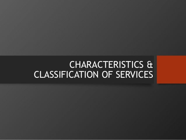 CHARACTERISTICS & CLASSIFICATION OF SERVICES