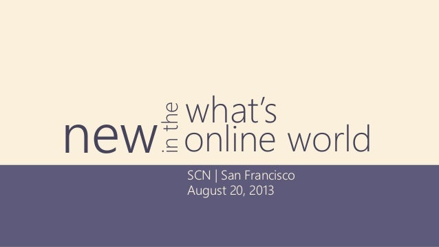SCN | San Francisco August 20, 2013 what's newinthe online world