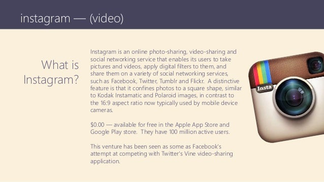 instagram — (video) What is Instagram? Instagram is an online photo-sharing, video-sharing and social networking service t...