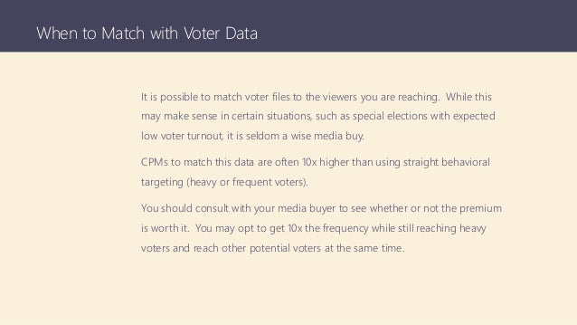 When to Match with Voter Data It is possible to match voter files to the viewers you are reaching. While this may make sen...