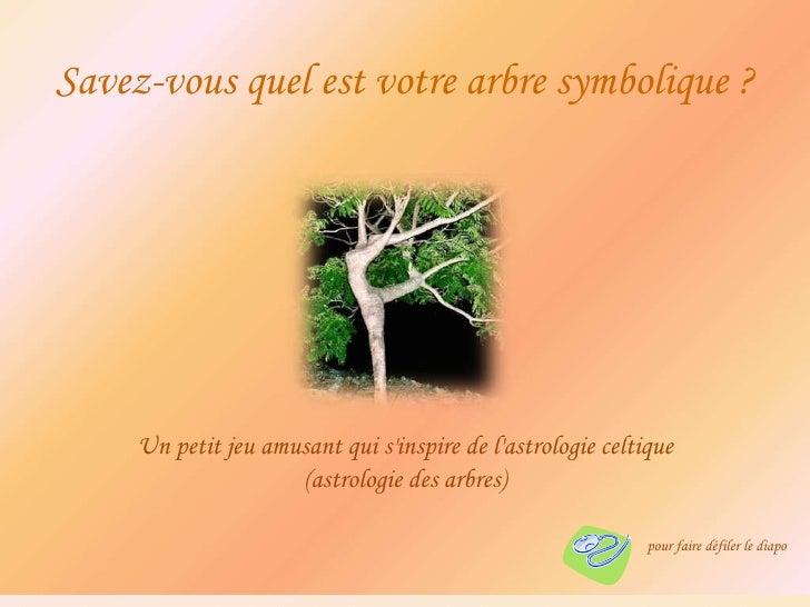 Un petit jeu amusant qui s'inspire de l'astrologie celtique (astrologie des arbres) Savez-vous quel est votre arbre symbol...