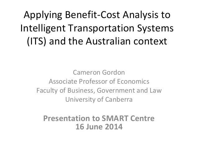 Applying Benefit-Cost Analysis to Intelligent Transportation Systems (ITS) and the Australian context Cameron Gordon Assoc...
