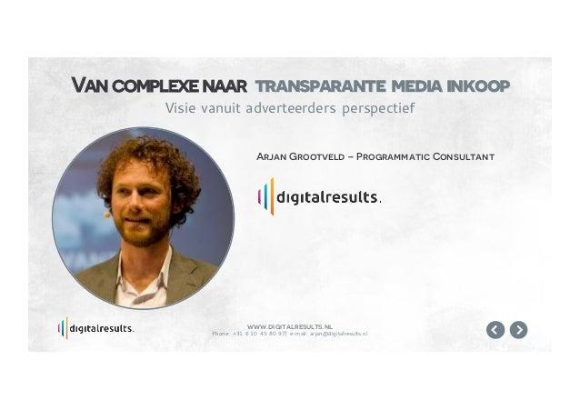 www.digitalresults.nl Phone: +31 6 10 45 80 97  e-mail: arjan@digitalresults.nl Arjan Grootveld – Programmatic Consultant ...