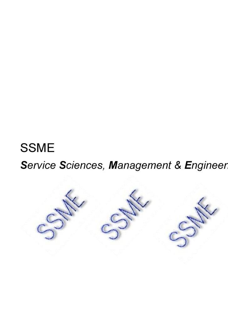 <ul><li>SSME </li></ul><ul><li>S ervice  S ciences,  M anagement &  E ngineering   </li></ul>