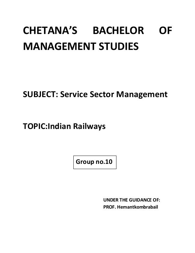 CHETANA'S BACHELOR OF MANAGEMENT STUDIES SUBJECT: Service Sector Management TOPIC:Indian Railways UNDER THE GUIDANCE OF: P...