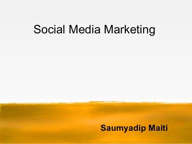 Social Media MarketingSaumyadip Maiti